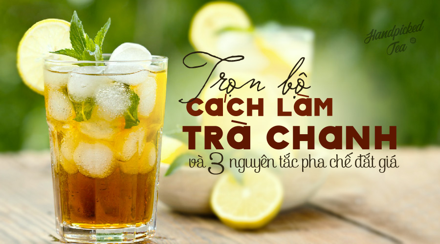tron-bo-cach-lam-tra-chanh-va-3-nguyen-tac-pha-che-dat-gia