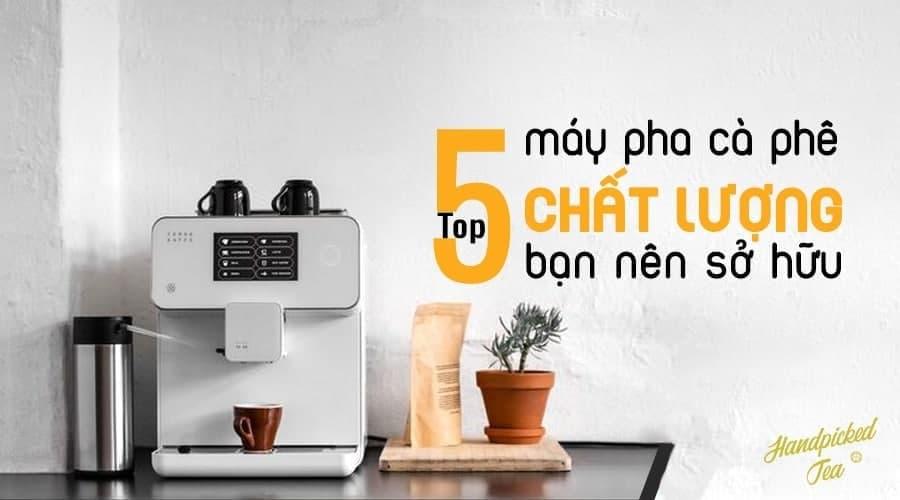 Top 5 máy pha cà phê chất lượng dành cho chủ quán